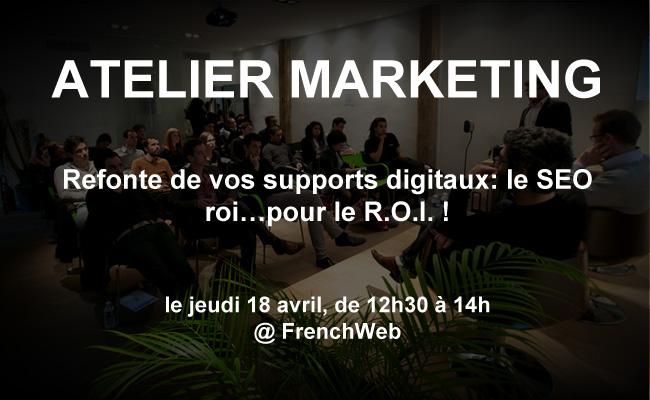 Photo de Atelier: Refonte de vos supports digitaux: le SEO roi…pour le R.O.I. ! le 18 avril de 12h30 à 14h chez FrenchWeb