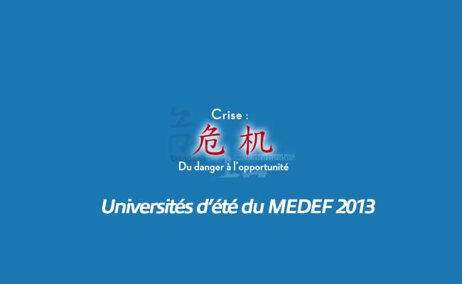 Photo de Universités d'été du MEDEF 2013: du danger à l'opportunité