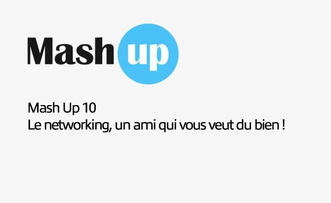 Photo de Mash Up #10, Le networking, un ami qui vous veut du bien