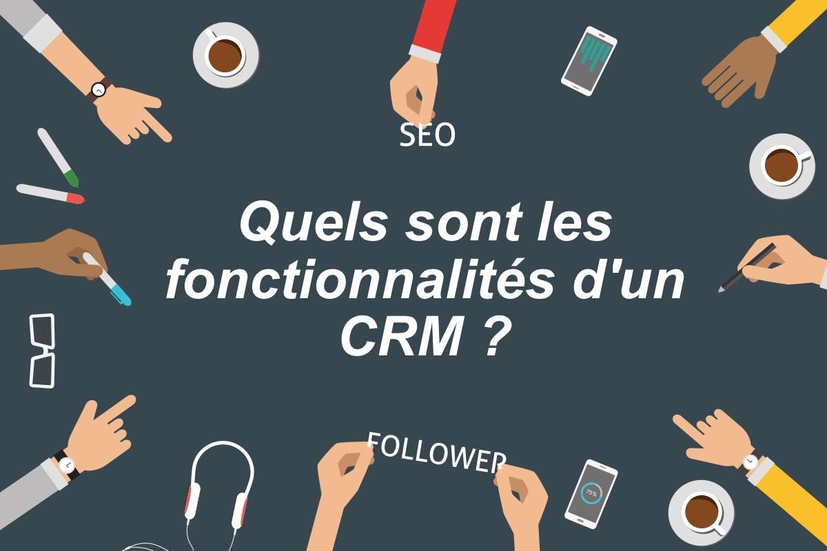 Photo de [Marketing] Quelles sont les fonctionnalités d'un CRM?