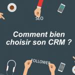 Comment bien choisir son CRM?