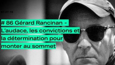 Photo de [PODCAST] Gérard Rancinan: L'audace, les convictions et la détermination pour monter au sommet