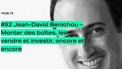Photo de [PODCAST] Jean-David Benichou: monter des boîtes, les vendre et investir, encore et encore