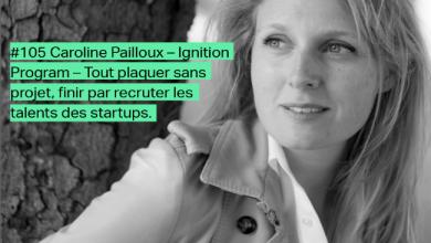 Photo de [PODCAST] Caroline Pailloux (Ignition Program): tout plaquer sans avoir de projet